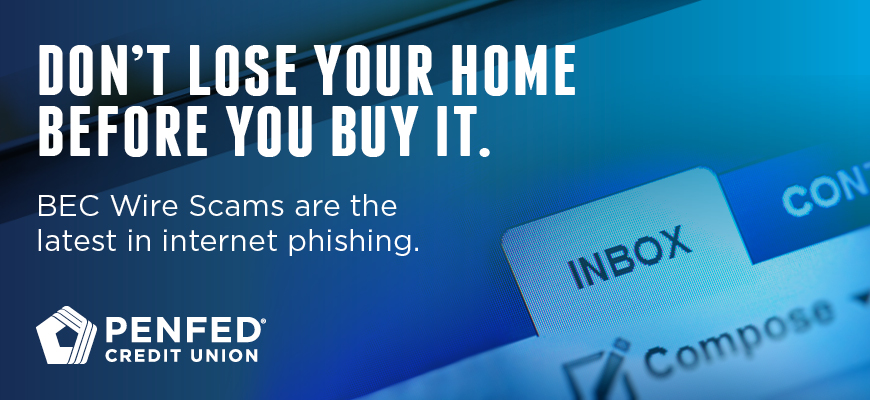 BEC Scams: Internet Scam Waylays Down Payment And Closing Cost Funds - PenFed Your Money