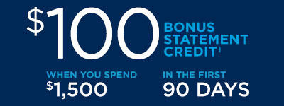 $100 Bonus Statement Credit when you spend $1,500 in the first 90 Days